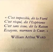 C'est impossible dit la Fierté, ... William Arthur Ward