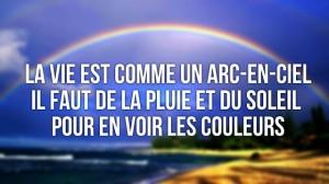 la vie est comme un arc en ciel...