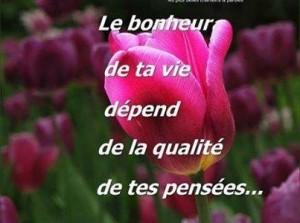 le bonheur de ta vie dépend de la qualité de tes pensées